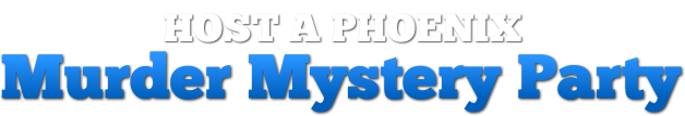 Phoenix Murder Mystery Parties